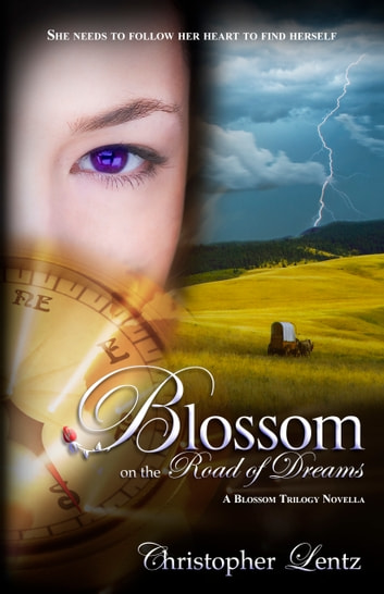 Blossom on the Road of Dreams: A Blossom Trilogy Novella ebook by Christopher Lentz