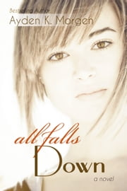 All Falls Down ebook by Ayden K. Morgen