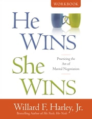 He Wins, She Wins Workbook - Practicing the Art of Marital Negotiation ebook by Willard F. Jr. Harley