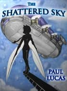 The Shattered Sky ebook by Paul Lucas