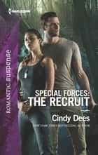 Special Forces: The Recruit ebook by Cindy Dees