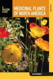 Medicinal Plants of North America - A Field Guide ebook by Jim Meuninck