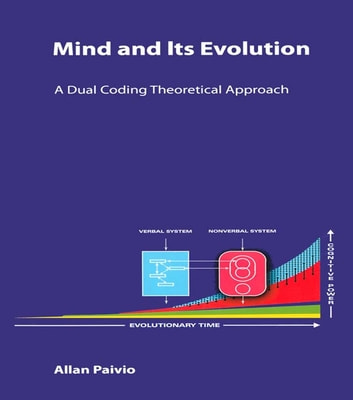 Mind and Its Evolution - A Dual Coding Theoretical Approach ebook by Allan Paivio