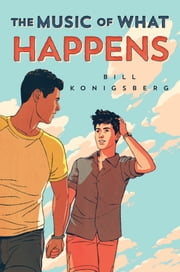 The Music of What Happens ebook by Bill Konigsberg