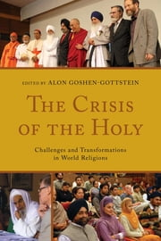 The Crisis of the Holy - Challenges and Transformations in World Religions ebook by Alon Goshen-Gottstein, Vincent J. Cornell, Alon Goshen-Gottstein,...