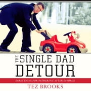 The Single Dad Detour - Directions for Fathering After Divorce audiobook by Tez Brooks