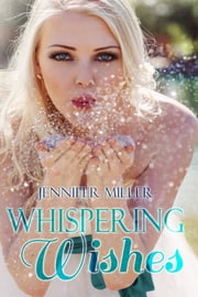 Whispering Wishes ebook by Jennifer Miller