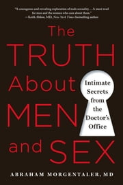 Why Men Fake It - The Totally Unexpected Truth About Men and Sex ebook by Dr. Abraham Morgentaler MD, M.D., FACS