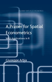 A Primer for Spatial Econometrics - With Applications in R ebook by G. Arbia