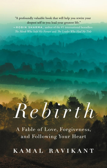 Rebirth - A Fable of Love, Forgiveness, and Following Your Heart ebook by Kamal Ravikant