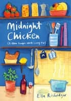 Midnight Chicken - & Other Recipes Worth Living For ebook by Ella Risbridger, Elisa Cunningham