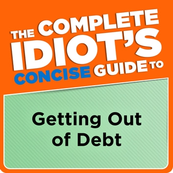 The Complete Idiot's Concise Guide to Getting Out of Debt eBook by Ken Clark CFP