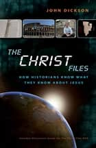 The Christ Files ebook by John Dickson