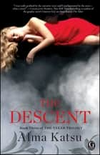 The Descent - Book Three of the Taker Trilogy ebook by Alma Katsu