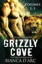 Grizzly Cove Anthology Vol 1-3 ebook by Bianca D'Arc