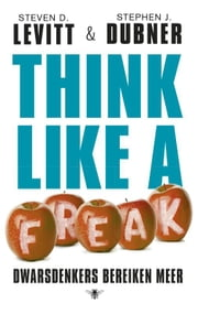 Think like a freak - dwarsdenkers bereiken meer ebook by Kobo.Web.Store.Products.Fields.ContributorFieldViewModel