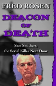 Deacon of Death - Sam Smithers, the Serial Killer Next Door ebook by Fred Rosen