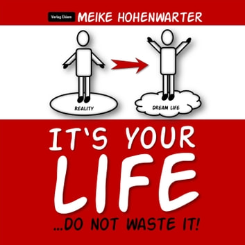 It's Your Life - ...Do Not Waste It! audiobook by Meike Hohenwarter