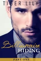 Billionaire Hiding - Part 1 Ebook di Tiger Lily