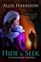 Hide and Seek ebook by Allie Harrison