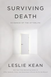 Surviving Death - Evidence of the Afterlife ebook by Leslie Kean