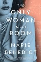 The Only Woman in the Room - A Novel 電子書 by Marie Benedict