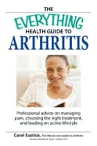 The Everything Health Guide to Arthritis ebook by Carol Eustic
