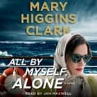 All By Myself, Alone audiobook by Mary Higgins Clark