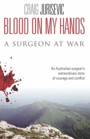 Blood on My Hands - A Surgeon at War ebook by Craig Jurisevic