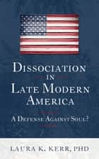 Dissociation in Late Modern America ebook by Laura Kerr