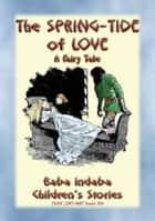 THE SPRING-TIDE OF LOVE - An Unusual Fairy Tale - Baba Indaba's Children's Stories - Issue 354 ebook by Anon E. Mouse