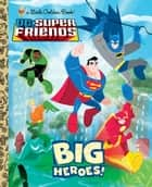 Big Heroes! (DC Super Friends) ebook by Golden Books, Billy Wrecks