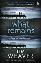 What Remains - The killer is watching . . . in this SINISTER THRILLER ebook by Tim Weaver
