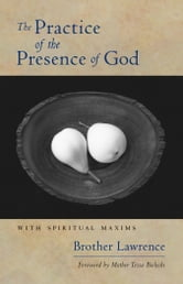 The Practice of the Presence of God - With Spiritual Maxims ebook by Brother Lawrence