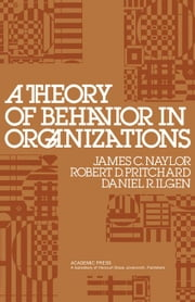 A Theory of Behavior in Organizations ebook by Naylor, James C.