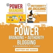 Power Branding + Authority Blogging: 2 Audiobooks in 1 Combo audiobook by Better Me Audio