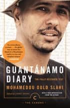 Guantánamo Diary - The Fully Restored Text ebook by Larry Siems, Larry Siems, Mohamedou Ould Slahi