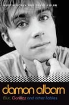 Damon Albarn - Blur, Gorillaz and Other Fables ebook by Martin Roach