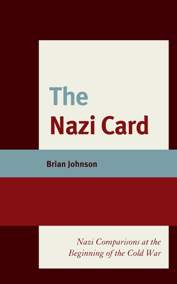 The Nazi Card - Nazi Comparisons at the Beginning of the Cold War ebook by Brian Johnson
