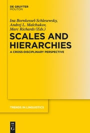 Scales and Hierarchies - A Cross-Disciplinary Perspective ebook by Ina Bornkessel-Schlesewsky,Andrej Malchukov,Marc D. Richards