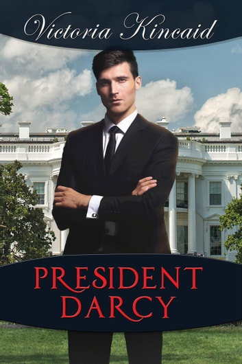 President Darcy: A Modern Pride and Prejudice Variation ebook by Victoria Kincaid