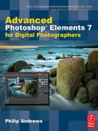 Advanced Photoshop Elements 7 for Digital Photographers - Advanced Photoshop Elements 7 for Digital Photographers ebook by Philip Andrews