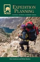 NOLS Expedition Planning ebook by Dave Anderson, Molly Absolon