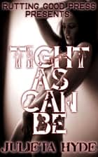 Tight As Can Be ebook by Julieta Hyde