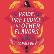 Pride, Prejudice, and Other Flavors - A Novel audiobook by Sonali Dev