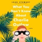 What You Don't Know About Charlie Outlaw livre audio by Leah Stewart