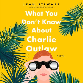 What You Don't Know About Charlie Outlaw audiobook by Leah Stewart