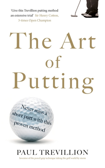 The Art of Putting - Trevillion's Method of Perfect Putting ebook by Paul Trevillion