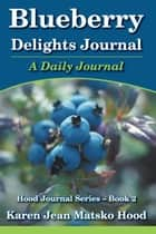 Blueberry Delights Journal: A Daily Journal ebook by Karen Jean Matsko Hood