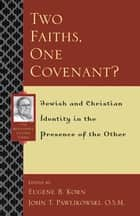 Two Faiths, One Covenant? - Jewish and Christian Identity in the Presence of the Other ebook by Eugene B. Korn, John T. Pawlikowski O.S.M., Dianne Bergant,...